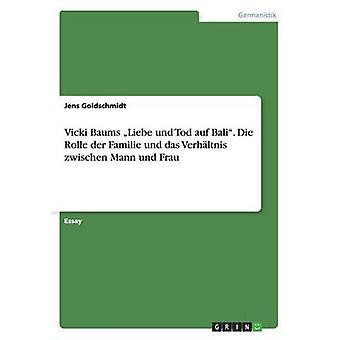 Vicki Baums Liebe Und Tod Auf Bali. Die Rolle Der Familie Und Das Verhaltnis Zwischen Mann Und Frau by Goldschmidt & Jens