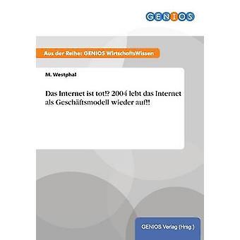 Das Internet ist tot 2004 lebt das Internet als Geschftsmodell wieder auf por Westphal y M.