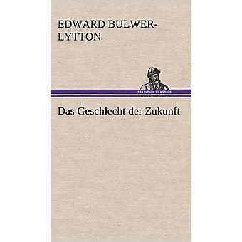 Das Geschlecht Der Zukunft by Lytton & Edward Bulwer Lytton