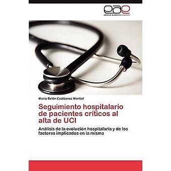 Seguimiento Hospitalario de Pacientes Criticos Al Alta de Uci by Est Banez Montiel & Mar a. Bel N.