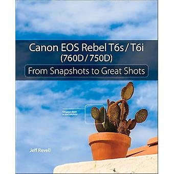 Canon EOS Rebel T6s / T6i (760D / 750D) - From Snapshots to Great Shot
