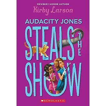 Audacity Jones Steals the Show (Audacity Jones #2) by Kirby Larson -