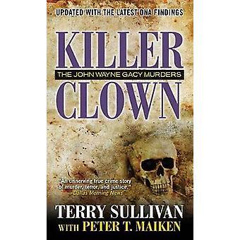 Killer Clown - The John Wayne Gacy Murders by Terry Sullivan - Peter T