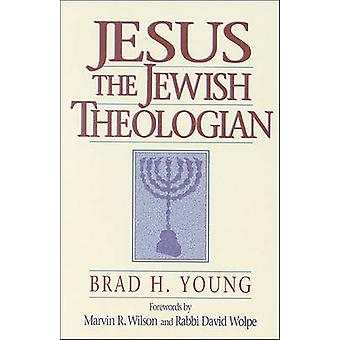 Jesus the Jewish Theologian by Brad H Young - Marvin R Wilson - David