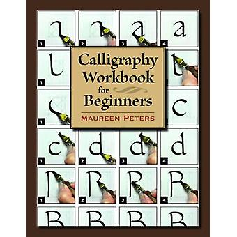 Calligraphy Workbook for Beginners by Maureen Peters - 9780811719957