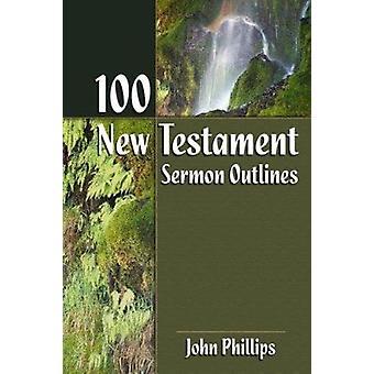 100 New Testament Sermon Outlines by John Phillips - 9780825434822 Bo
