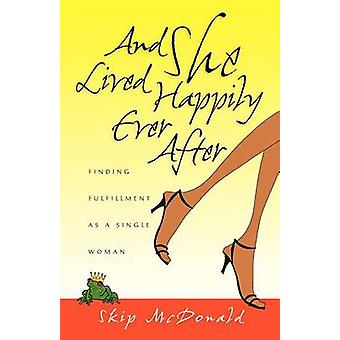And She Lived Happily Ever After - Finding Fulfillment as a Single Wom