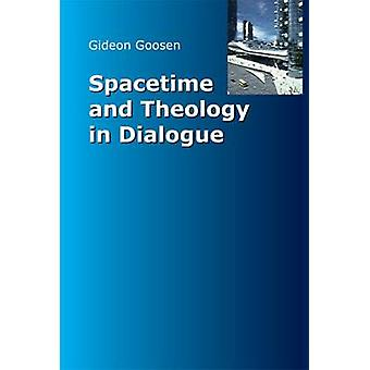 Spacetime and Theology in Dialogue by Gideon Goosen - 9780874627343 B