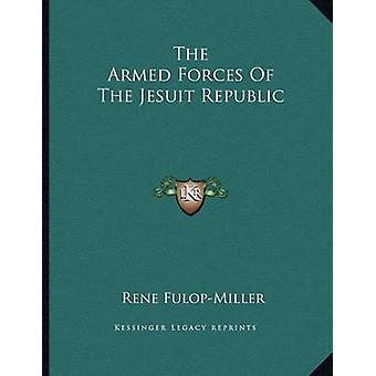 The Armed Forces of the Jesuit Republic by Rene Fulop-Miller - 978116