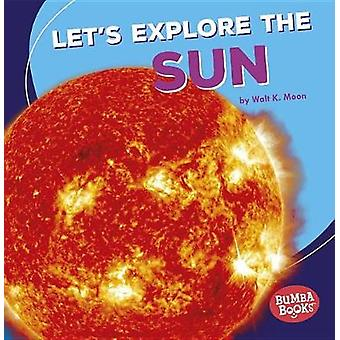 Let's Explore the Sun by Walt Moon - 9781512455380 Book