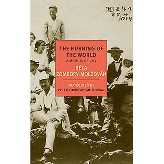 The Burning of the World - A Memoir of 1914 by Bela Zombory-Moldovan -