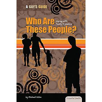 Who Are These People? - Coping with Family Dynamics by Michael Fallon