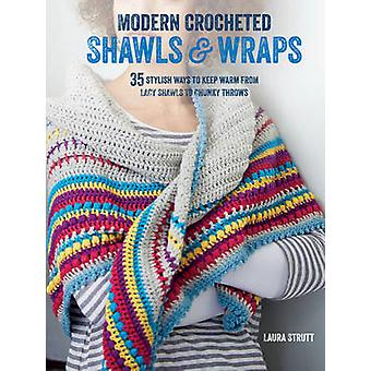 Modern Crocheted Shawls and Wraps - 35 Stylish Ways to Keep Warm from