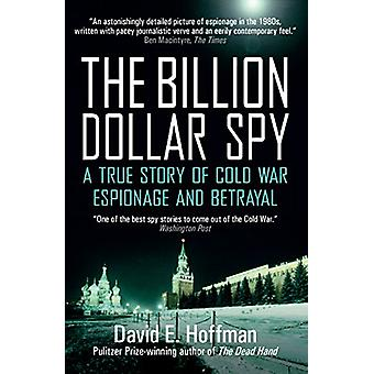 The Billion Dollar Spy - A True Story of Cold War Espionage and Betray