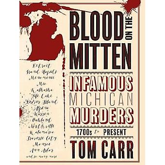 Blood on the Mitten - Infamous Michigan Murders - 1700s to Present by