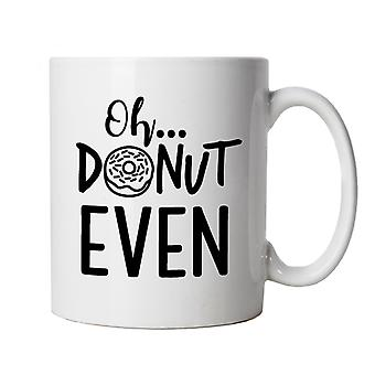 Oh Donut Even, Mug | Baking Cooking Kitchen Utensils Oven Apron Tray | Cake Scone Bread Pastry Biscuit Pie Patisserie | Baking Food Funny Cup Gift