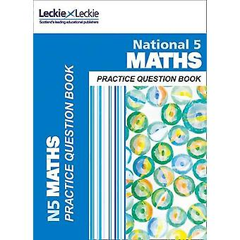National 5 Maths Practice Question Book - Practice book by Leckie & Le