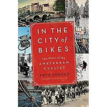 In the City of Bikes - The Story of the Amsterdam Cyclist by Pete Jord