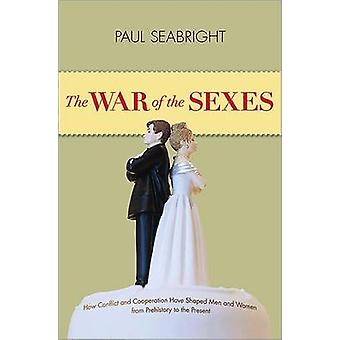 The War of the Sexes - How Conflict and Cooperation Have Shaped Men an