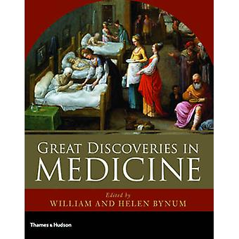 The Great Discoveries in Medicine by William F. Bynum - Helen Bynum -