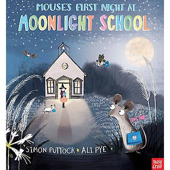 Mouse's First Night at Moonlight School by Simon Puttock - Ali Pye -