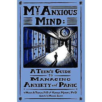 My Anxious Mind - A Teen's Guide to Managing Anxiety and Panic by Mich