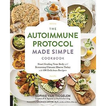 The Autoimmune Protocol Made Simple Cookbook - Start Healing Your Body