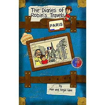 The Diaries of Robin's Travels - Paris by Ken Lake - Angie Lake - 9781