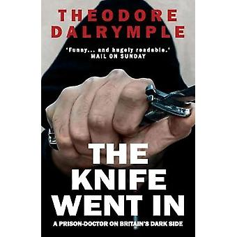 The Knife Went In - Modern Britain by a Prison Doctor by Theodore Dalr