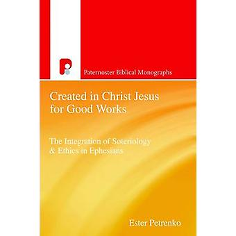 Created in Christ Jesus for Good Works - The Integration of Soteriolog