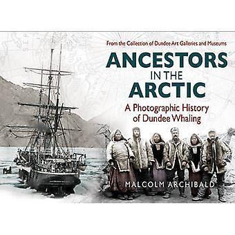 Ancêtres dans l'Arctique - une histoire photographique de Dundee Whaling par