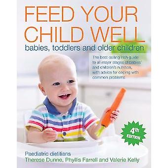 Feed Your Child Well - Babies - Toddlers and Older Children by Valerie