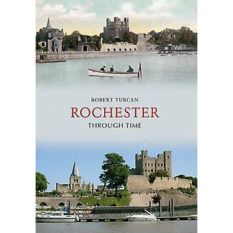 Rochester Through Time by Robert Turcan - 9781848682702 Book