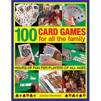 100 Card Games for All the Family - Hours of Fun for Players of All Ag