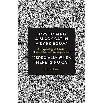 Hur man hittar en svart katt i ett mörkt rum av Jacob Burak - 9781786780850