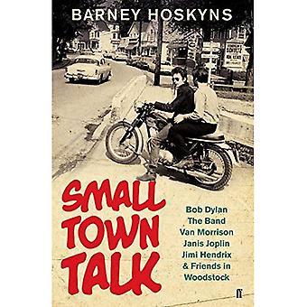 Cidade pequena conversa: Bob Dylan, a banda, Van Morrison, Janis Joplin, Jimi Hendrix & amigos em Woodstock