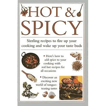 Hot & Spicy: Sizzling Recipes to Fire Up Your Cooking and Wake Up Your Tastebuds