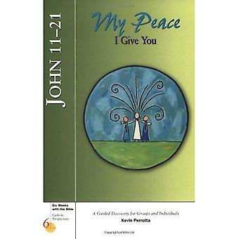 My Peace I Give You: John 11-21 (Six Weeks With The Bible Series)
