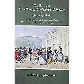 The Reverend Dr Thomas Sedgwick Whalley and the Queen of Bath: A True Story of Georgian England at the Time of Jane Austen