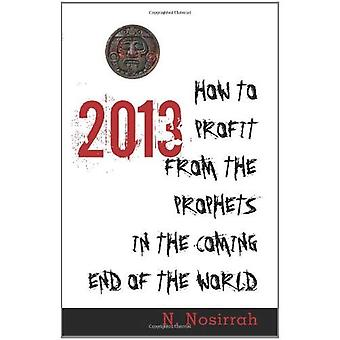 2013: How to Profit from the Prophets in the Coming End of the World