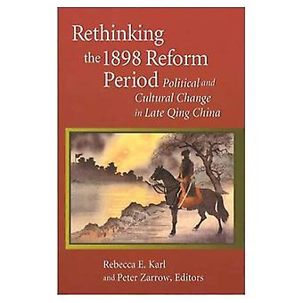 Rethinking the 1898 Reform Period: Political and Cultural Change in Late Qing China (Harvard East Asian Monographs)