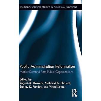 Public Administration Reformation  Market Demand from Public Organizations by Dwivedi & Yogesh K.