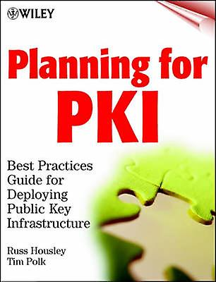 Planning for Pki Best Practices Guide for Deploying Public Key Infrastructure by Housley & Russ