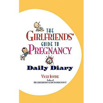 The Girlfriends Guide to Pregnancy Daily Diary by Iovine & Vicki