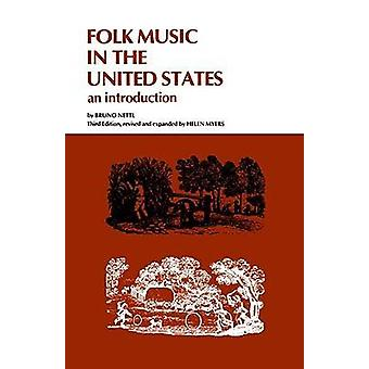 Folk Music in the United States An Introduction Revised by Nettl & Bruno