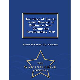Narrative of Events which Occured in Baltimore Town During the Revolutionary War  War College Series by Purviance & Robert