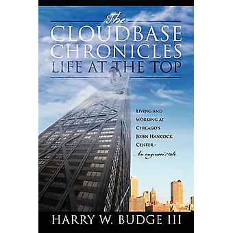 The Cloudbase Chronicles  Life at the Top Living and Working at Chicagos John Hancock Center  An Engineers Tale by Budge & Harry W. & III