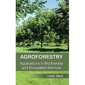 Agroforestry Applications in Biodiversity and Ecosystem Services by Bane & Lester