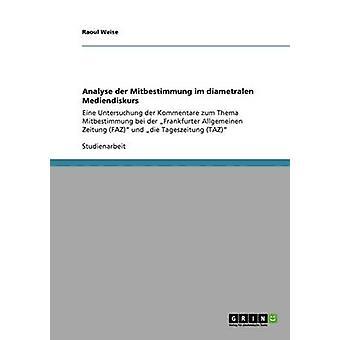 Analyse der Mitbestimmung im diametralen Mediendiskurs by Weise & Raoul