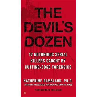 The Devil's Dozen - 12 Notorious Serial Killers Caught by Cutting-Edge